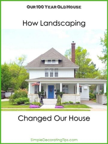 How Landscaping Changed our 100 Year Old House