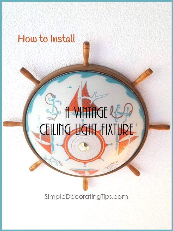 HOW TO INSTALL A VINTAGE CEILING LIGHT FIXTURE - SIMPLE DECORATING TIPS