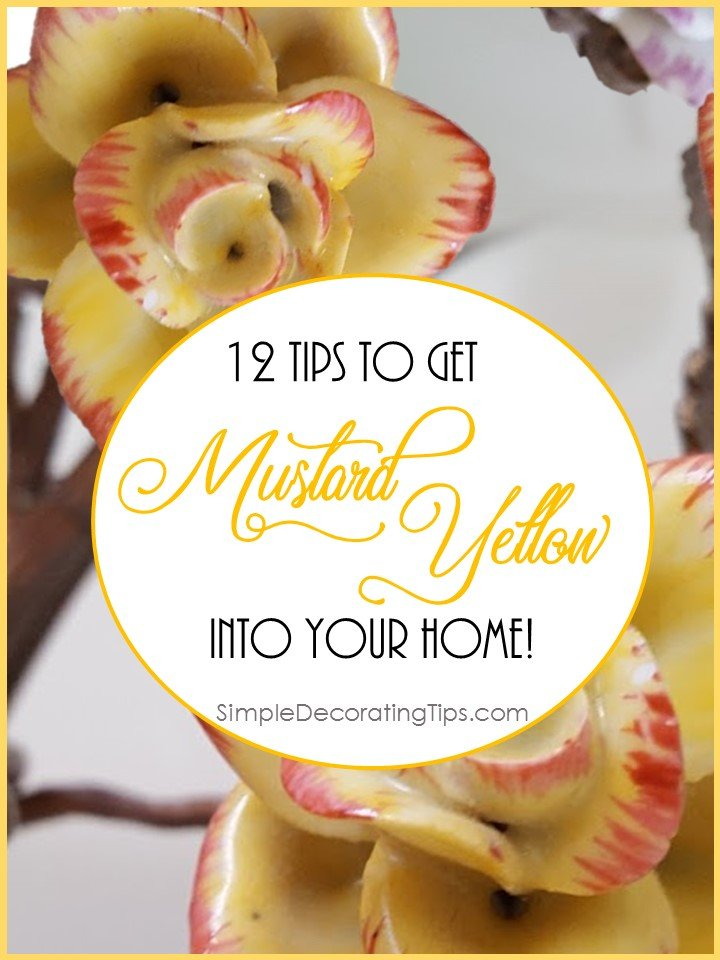 12 TIPS TO GET MUSTARD YELLOW INTO YOUR HOME - SIMPLE DECORATING TIPS