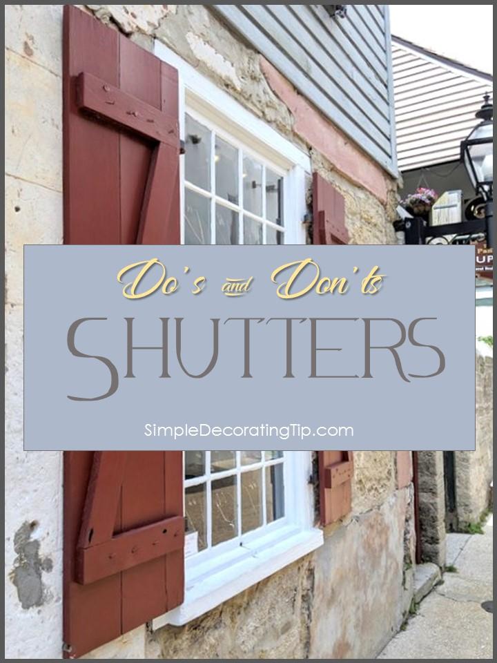 SHUTTERS (DO'S & DON'TS)