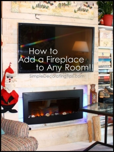 How to add a fireplace to any room SimpleDecoratingtips.com