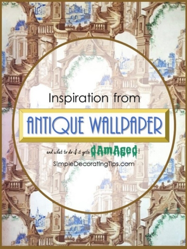 SimpleDecoratingTips.com Inspiration from Antique Wallpaper and what to do if it gets Damaged
