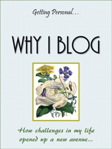 GETTING PERSONAL! WHY I BLOG...